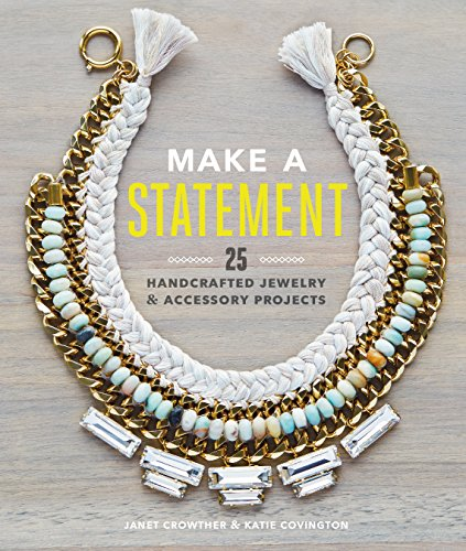 Make a Statement: 25 Handcrafted Jewelry & Accessory Projects