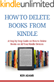 HOW TO DELETE BOOKS FROM KINDLE: A Step by Step Guide on How to Delete Books on All Your Kindle Devices
