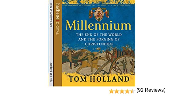 Millennium: The End of the World and the Forging of Christendom ...