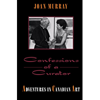 Confessions of a Curator: Adventures in Canadian Art