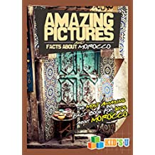 Amazing Pictures and Facts About Morocco: The Most Amazing Fact Book For Kids About Morocco
