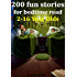 Children stories: 200 fun bedtime stories for kids ages 2-16 (Perfect for Bedtime & Young Readers)(Illustrated)( fun stories for kids, children picture ... story books for sharpen your kid's brain