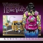 Whatever Happened To I Love You? | Karen Marie Coleman
