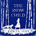 The Snow Child Audiobook by Eowyn Ivey Narrated by Debra Monk