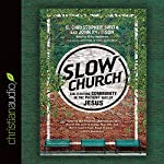 Slow Church: Cultivating Community in the Patient Way of Jesus | C. Christopher Smith,John Pattison