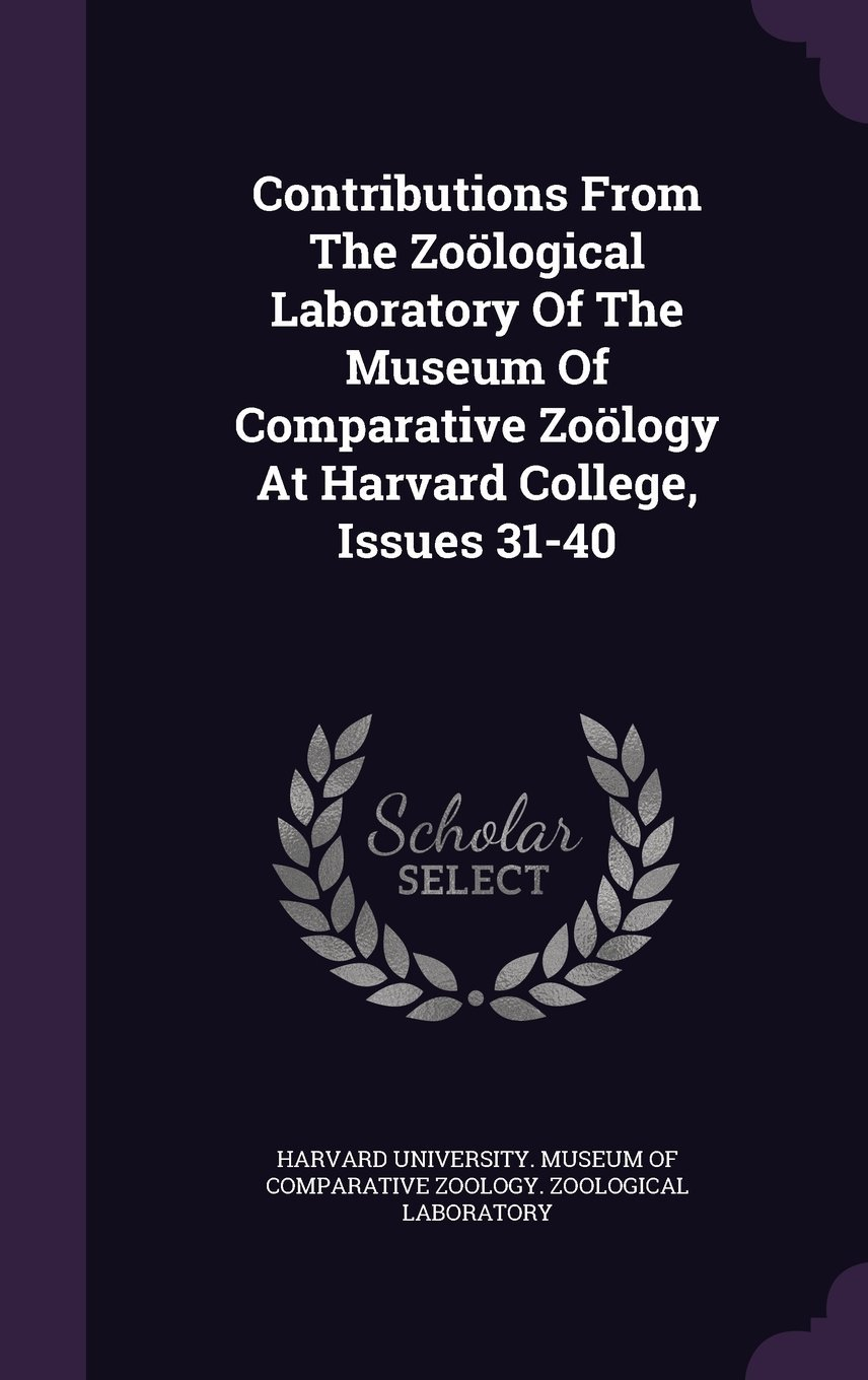 Contributions from the Zoological Laboratory of the Museum of Comparative Zoology at Harvard College, Issues 31-40 ebook