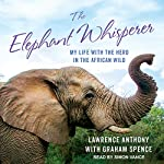 The Elephant Whisperer: My Life with the Herd in the African Wild | Lawrence Anthony,Thea Feldman,Graham Spence