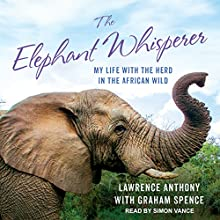 The Elephant Whisperer: My Life with the Herd in the African Wild Audiobook by Lawrence Anthony, Thea Feldman, Graham Spence Narrated by Simon Vance