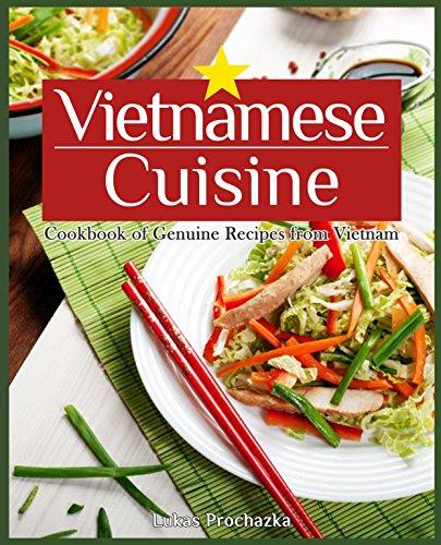 Vietnamese Cuisine: Cookbook of Genuine Recipes from Vietnam by Lukas Prochazka