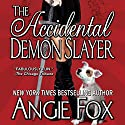 The Accidental Demon Slayer: Demon Slayer, Book 1 Audiobook by Angie Fox Narrated by Tavia Gilbert