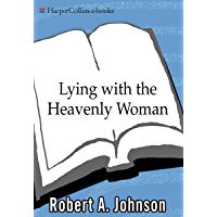 Lying with the Heavenly Woman: Understanding and Integrating the Femini