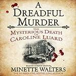 A Dreadful Murder: The Mysterious Death of Caroline Luard   Minette Walters