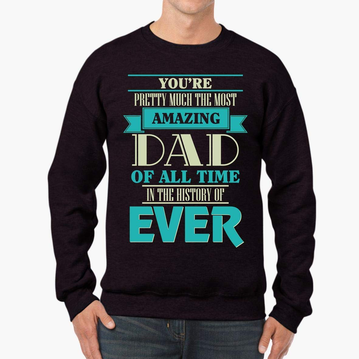 tee You/_re Pretty Much The Most Amazing Dad Father/_s Day Unisex Sweatshirt