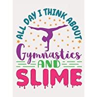 All Day I Think About Gymnastics And Slime: Gymnastics Composition Book, Blank Paperback Notebook For Gymnast To Write In, 150 Pages, college ruled