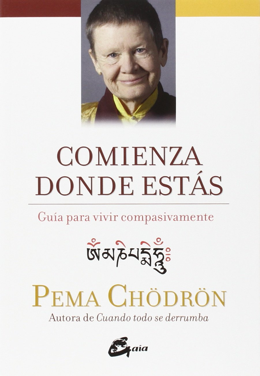 Comienza Donde Estás (Espiritualidad) Tapa blanda – 9 sep 2016 Pema Chödrön Miguel Iribarren Berrade Gaia 8484456447