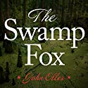 The Swamp Fox: How Francis Marion Saved the American Revolution Audiobook by John Oller Narrated by Joe Barrett