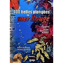 100 Belles Plongées en Mer Rouge: Égypte, du Sinaï au Soudan