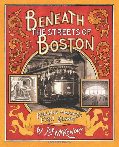 Beneath The Streets Of Boston: Building America's First Subway pdf