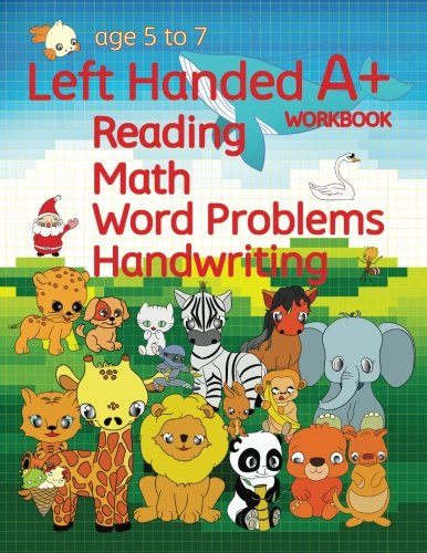 Left Handed A+ Workbook: Reading, Math, Word Problems, Handwriting (Handwriting For Lefties)