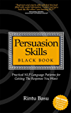 Persuasion Skills Blackbook: Practical NLP Language Patterns for Getting The Response You Want (English Edition)