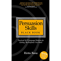 Persuasion Skills Blackbook: Practical NLP Language Patterns for Getting The Response You Want