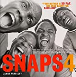 Snaps 4: More Than 500 Of The Most Ruthless, Raw, And Hard-Core Snaps, Caps, And Disses From The Official Sna