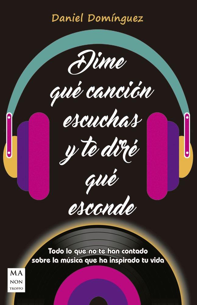 Dime qué canción escuchas y te diré qué esconde: Todo lo que no te han contado sobre la música que ha inspirado tu vida (Spanish Edition)