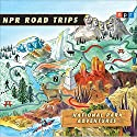 NPR Road Trips: National Park Adventures: Stories That Take You Away . . . Radio/TV Program by  NPR Narrated by Noah Adams