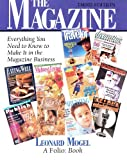 The Magazine : Everything You Need to Know to Make It in the Magazine Business, Mogel, Leonard, 1564400867