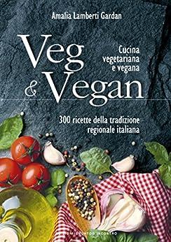 Veg vegan cucina vegetariana e vegana 300 - Cucina vegetariana ricette ...