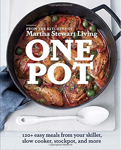 One Pot: 120+ Easy Meals from Your Skillet, Slow Cooker,