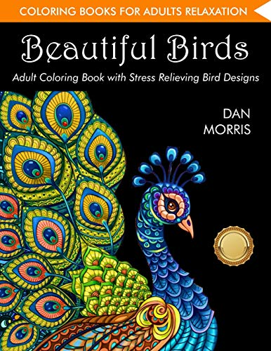 Coloring-Book-for-Adults-Beautiful-Birds-Adult-Coloring-Book-with-Stress-Relieving-Bird-Designs-and-Patterns-for-Relaxation-Volume-1-of-Nature-Coloring-Books-Series-by-Dan-Morris-Paperback--January-18