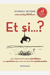 Et si… ?: …Les réponses les plus scientifiques aux questions que vous ne vous êtes jamais posées (French Edition) Kindle Edition