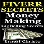 Fiverr Secrets: Money Making Gig Selling Secrets | Ernest Christo