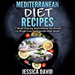 Mediterranean Diet Recipes: 37 Mouthwatering Mediterranean Diet Recipes for Weight Loss and Vigorous Heart Health   Jessica David