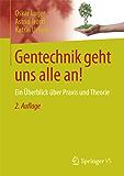 Gentechnik geht uns alle an!: Ein Überblick über Praxis und Theorie