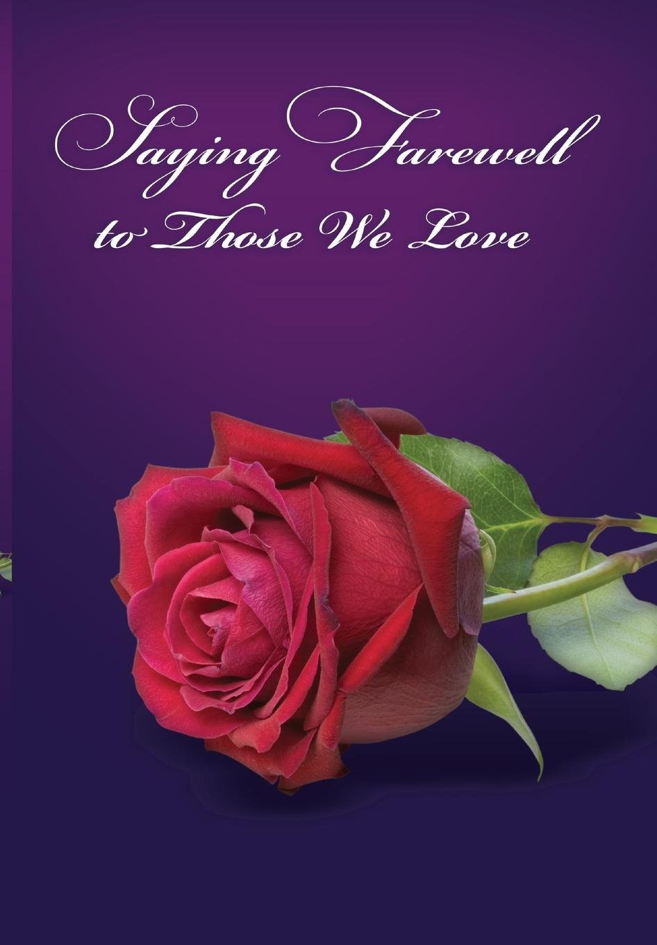 Saying Farewell to Those We Love by JoJo Publishing