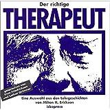 Der richtige Therapeut: Eine Auswahl aus den Lehrgeschichten von Milton H. Erickson