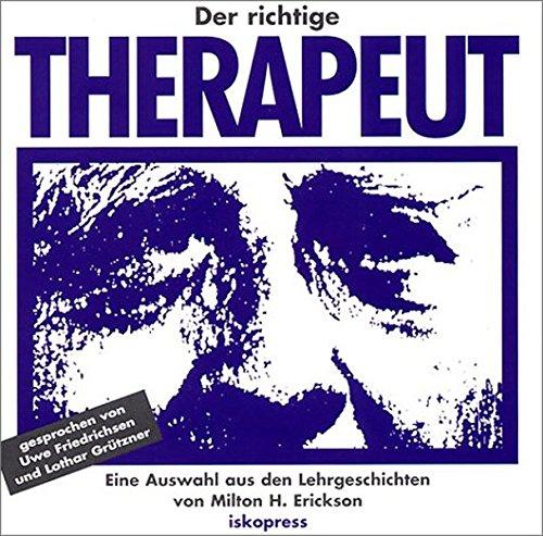 S. Rosen, M.E. Erickson - Der richtige Therapeut: Eine Auswahl aus den Lehrgeschichten von Milton H. Erickson