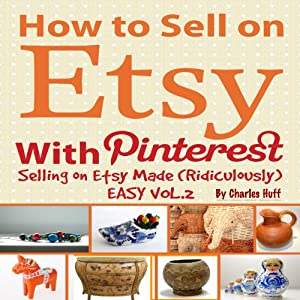 How to Sell on Etsy With Pinterest - Selling on Etsy Made Ridiculously Easy Vol.2 Audiobook