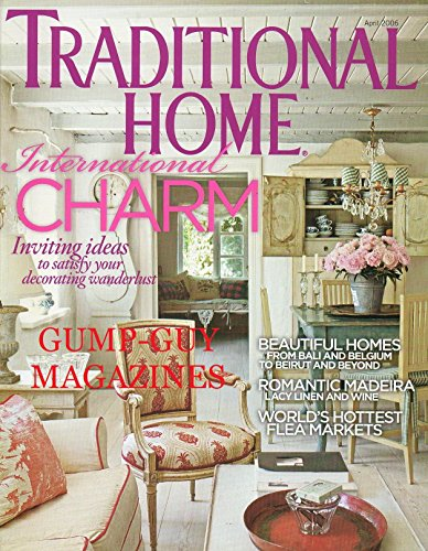 - Traditional Home Magazine April 2006: International Charm; Inviting Ideas to Satisfy Your Decorating Wanderlust