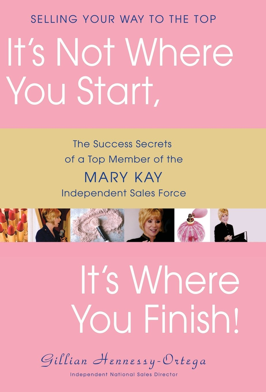 Read Online It's Not Where You Start, It's Where You Finish!: The Success Secrets of a Top Member of the Mary Kay Independent Sales Force PDF