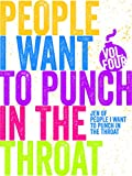 Just A FEW People I Want to Punch in the Throat (Vol#4)