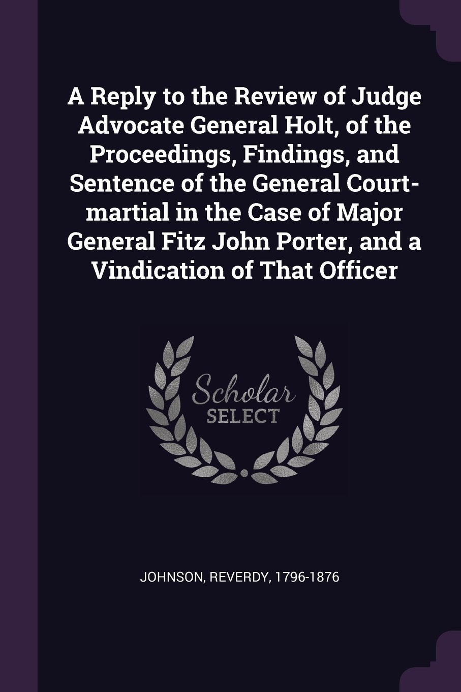 Download A Reply to the Review of Judge Advocate General Holt, of the Proceedings, Findings, and Sentence of the General Court-martial in the Case of Major ... Porter, and a Vindication of That Officer pdf