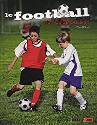 Le football : Mon guide passion par Clive Gifford