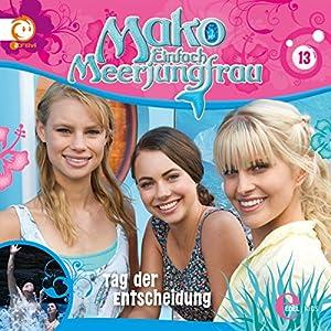 Tag der Entscheidung (Mako - Einfach Meerjungfrau 13) Hörspiel