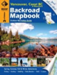 Backroad Mapbook: Vancouver, Coast an...
