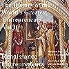 The History of the World's Greatest Entrepreneurs: Renaissance Entrepreneurs