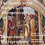 The History of the World's Greatest Entrepreneurs: Renaissance Entrepreneurs: History of the World's Greatest Entrepreneurs, Book 2 | Ron Shillingford