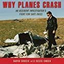 Why Planes Crash: An Accident Investigator's Fight for Safe Skies Audiobook by David Soucie, Ozzie Cheek Narrated by Mike Chamberlain